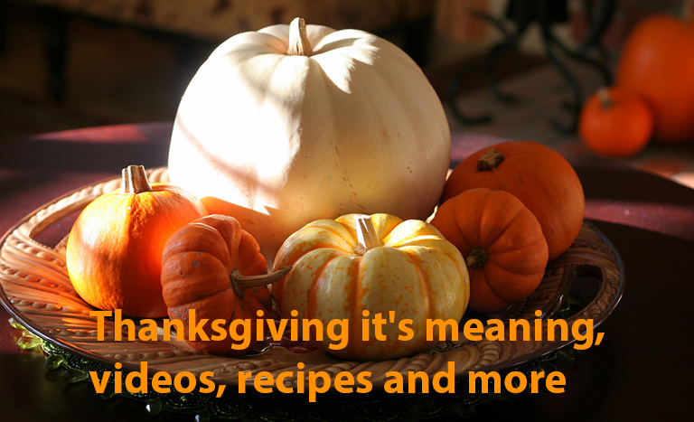 Thanksgiving it's meaning, videos, recipes and more
